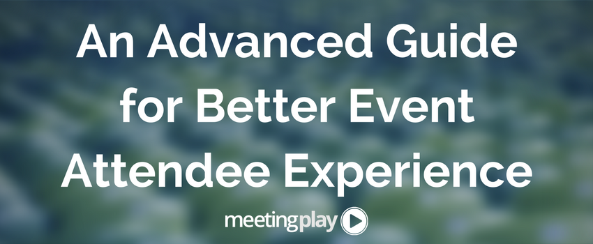 An Advanced Guide to Better Event Attendee Experience.png