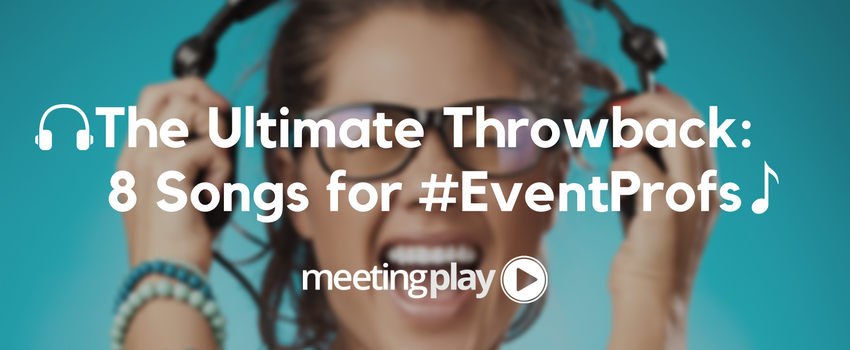 The Ultimate Throwback: 8 Songs for #EventProfs