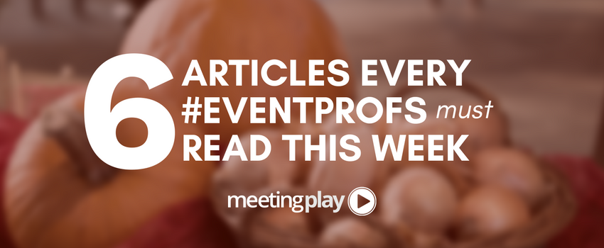 6 Articles Every #EventProfs Must Read This Week -