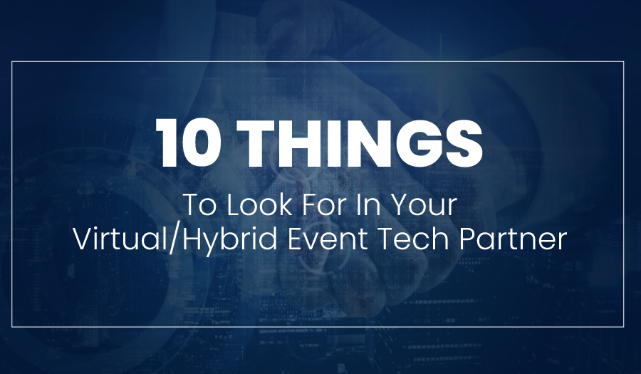 10 Things to Look for in Your Virtual/Hybrid Event Tech Partner in 2021