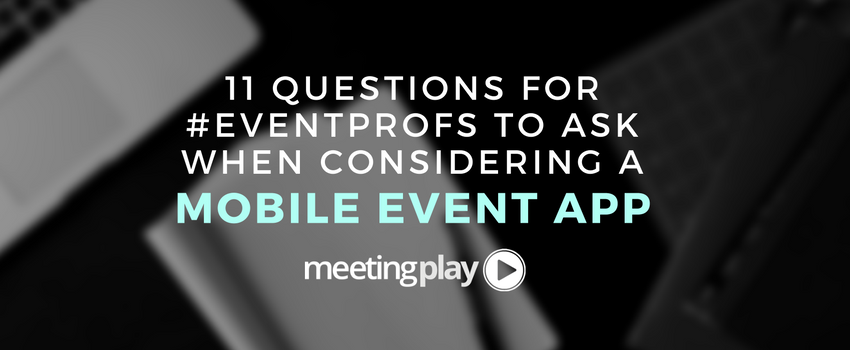 11 Questions for #EventProfs to Ask When Considering a Mobile Event-App