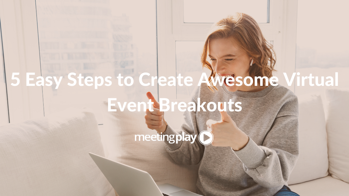 5 Easy Steps to Create Awesome Virtual Event Breakouts