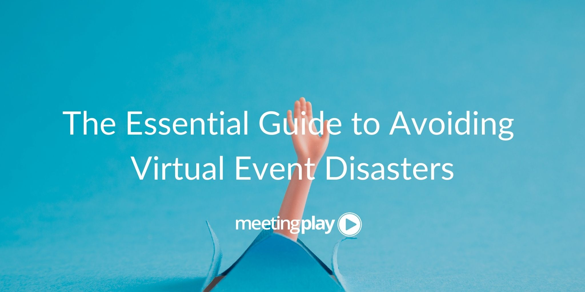 The Essential Guide to Avoiding Virtual Event Disasters