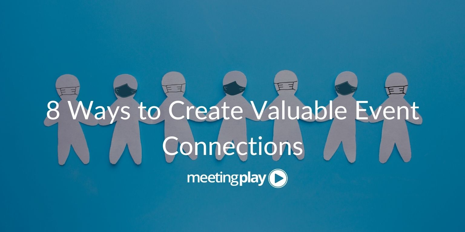 8 Ways to Create Valuable Event Connections