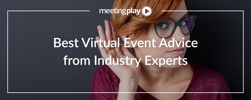 Best Virtual Event Advice from Industry Experts