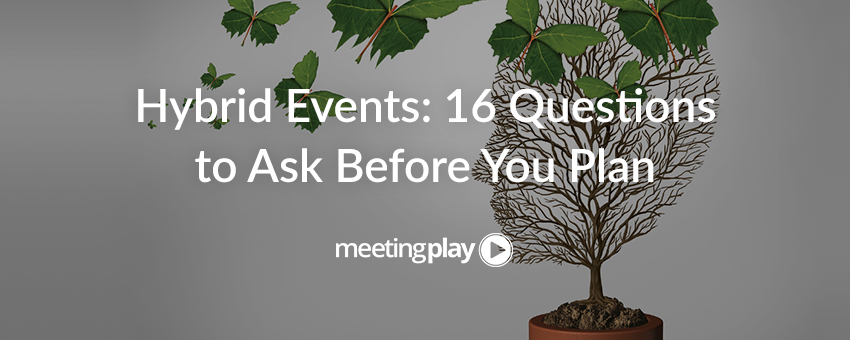 Hybrid Events: 16 Questions to Ask Before You Plan