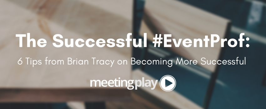 The Successful #EventProfs - 6 Brian Tracy Tips