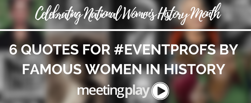 Celebrating National Women's History Month - 6 Quotes for #EventProfs by Famous Women in History