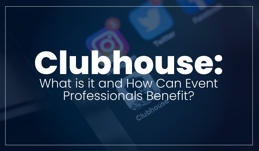 Clubhouse: What is It and How Can Event Professionals Benefit?
