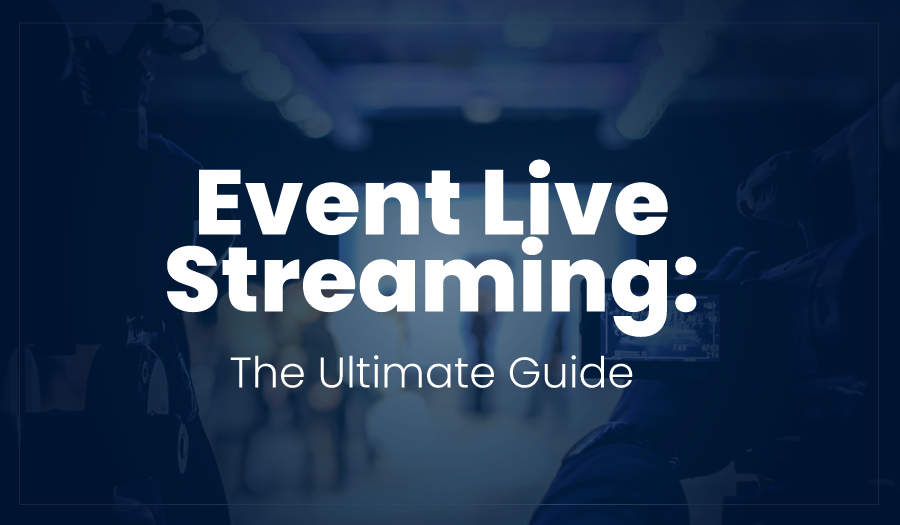 What You Need to Know About Event Live Streaming
