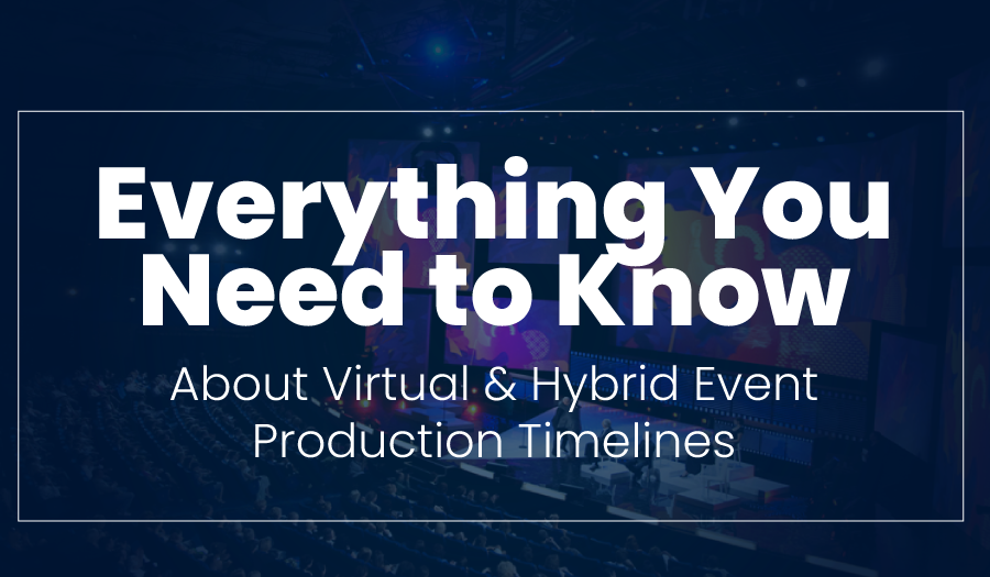 Everything You Need to Know About Virtual & Hybrid Event Production Timelines