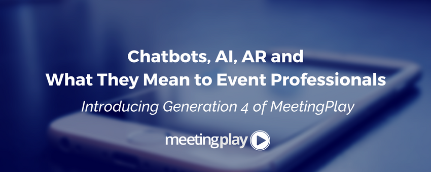 Chatbots, AI, AR and What They Mean to Event Professionals