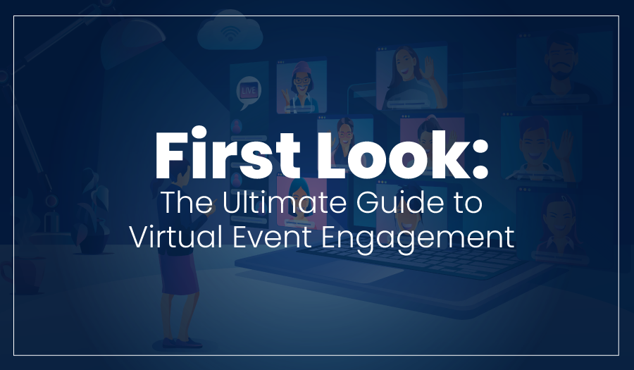 First Look: The Ultimate Guide to Virtual Event Engagement