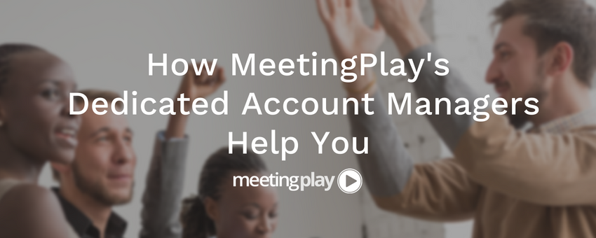 How MeetingPlay's Dedicated Account Managers Help You