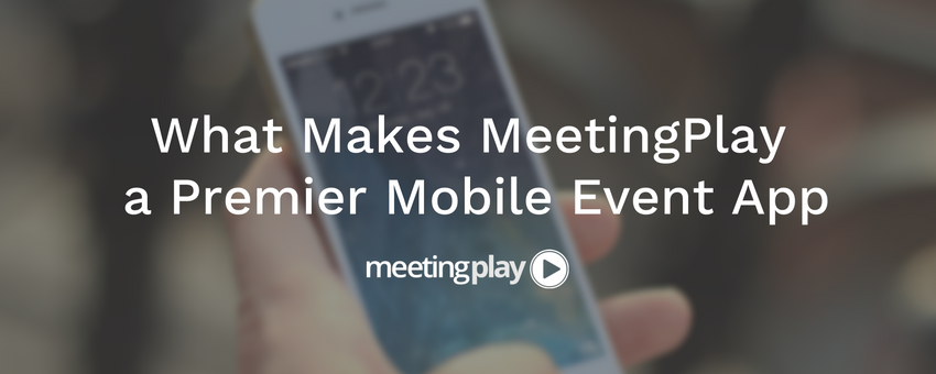What Makes MeetingPlay a Premier Mobile Event App