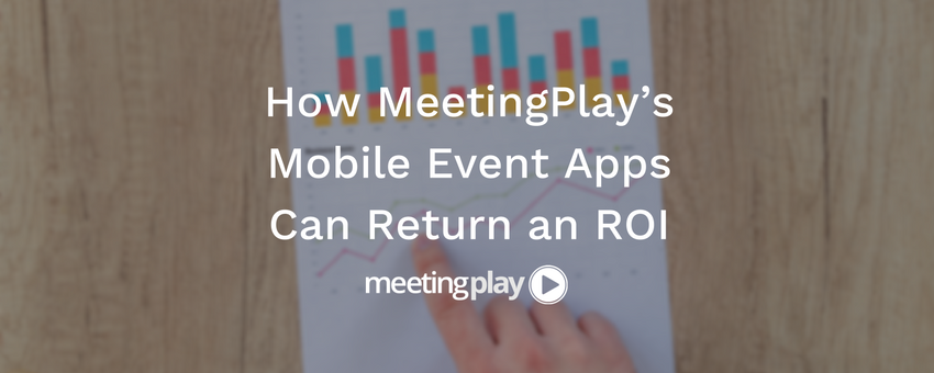 How MeetingPlay's Mobile Event Apps Can Return an ROI