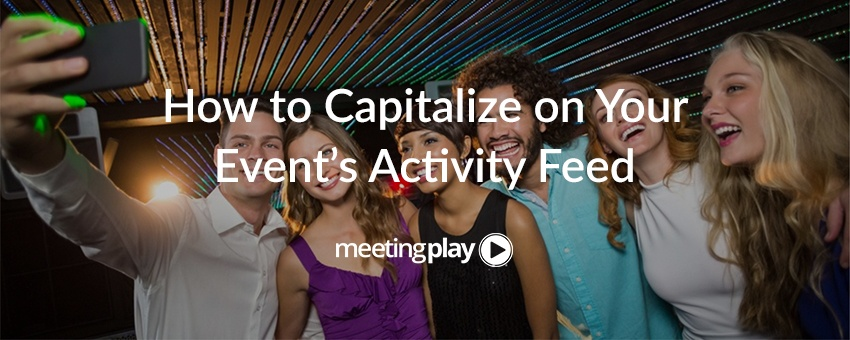 How to Capitalize on the Popularity of Your Event's Activity Feed