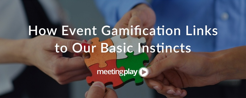 How Event Gamification Links to our Basic Instincts