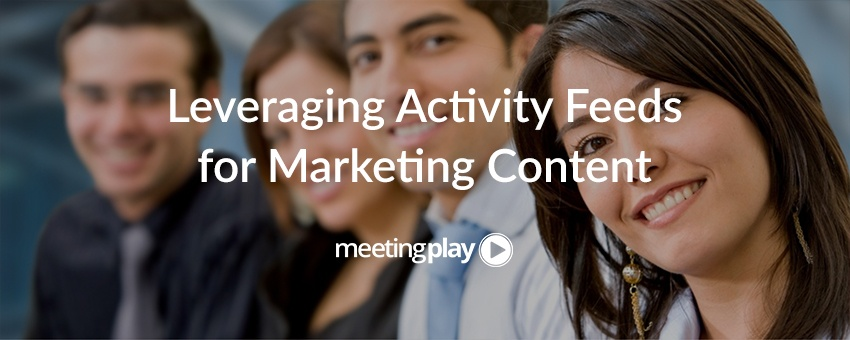 Activity Feeds Can Help You Create Compelling Marketing Content