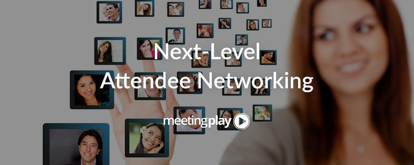 How to Achieve Next-Level Attendee Networking at Your Events