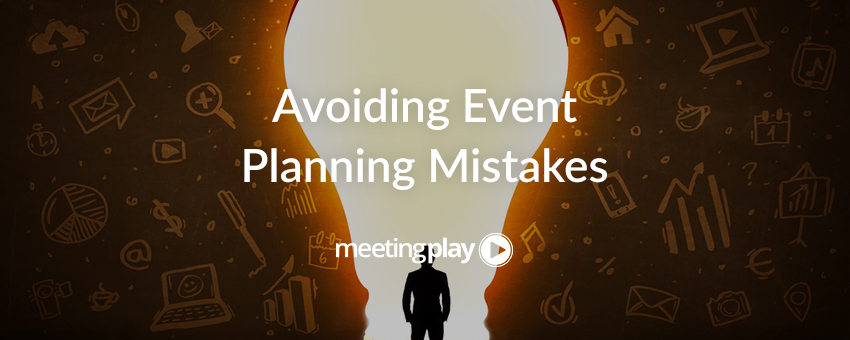 7 Common Event Planning Mistakes, and How to Avoid Them