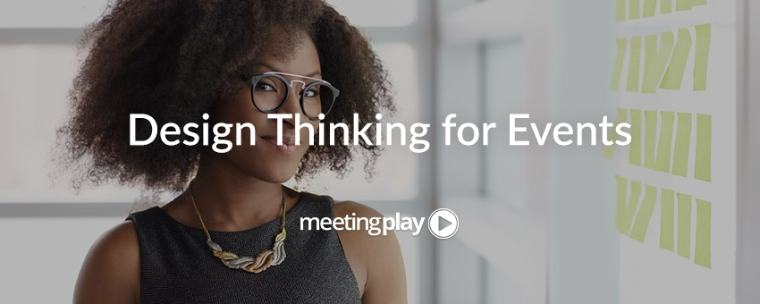 How Design Thinking Can Make You a Better Event Planner