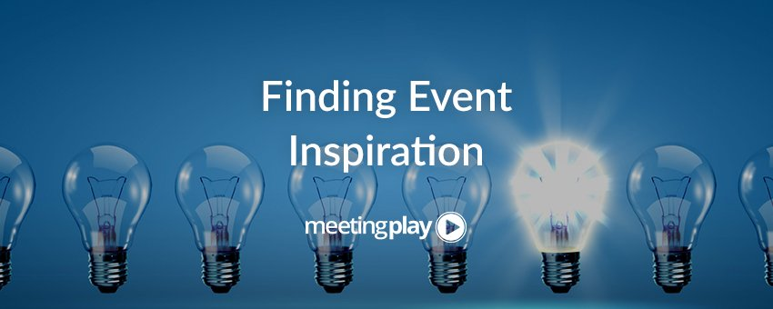 7 Tips to Help Find Event Inspiration