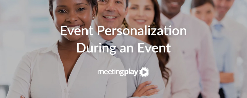 How to Personalize: 7 Tips For During the Event