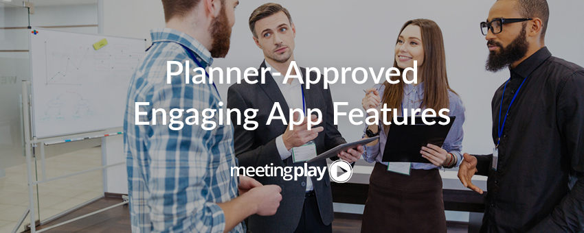 Top Planners Use These Event App Features to Drive Engagement