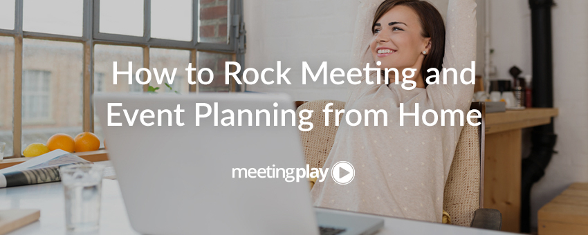 How to Rock Meeting and Event Planning from Home