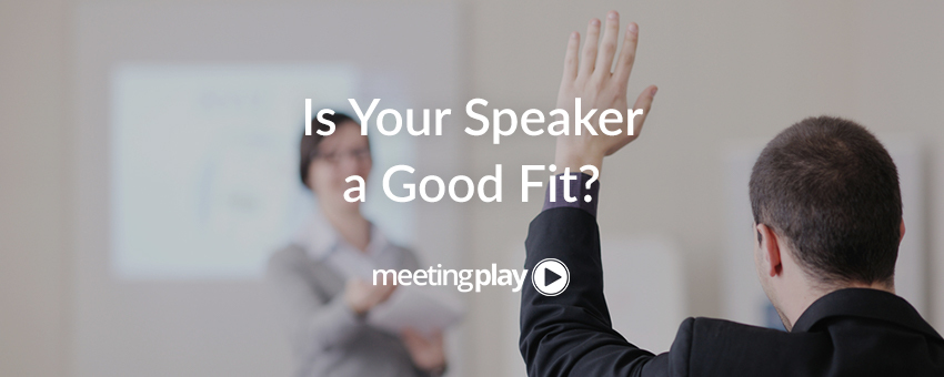 How To Tell If a Speaker Will Be a Good Fit