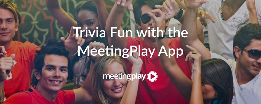 Gamification: Trivia Fun with the MeetingPlay App