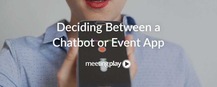 Chatbots Vs. Event Apps: Which is Right for You?
