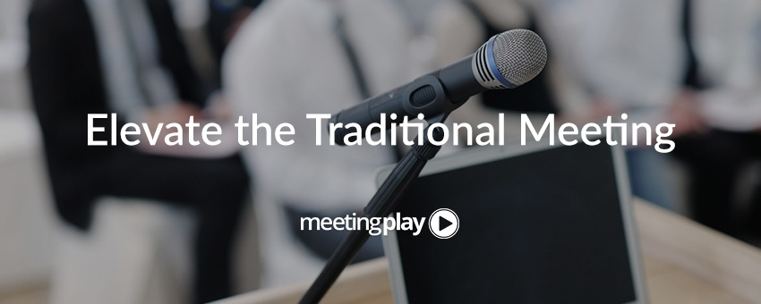 Tips to Elevate the Traditional Meeting