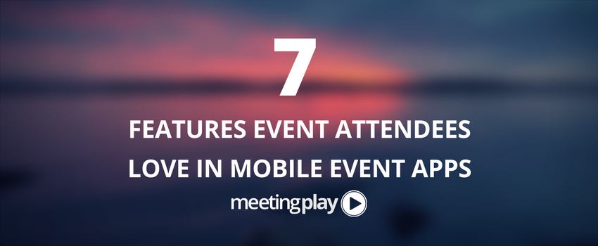 7 Features Attendees Love in Mobile Event Apps