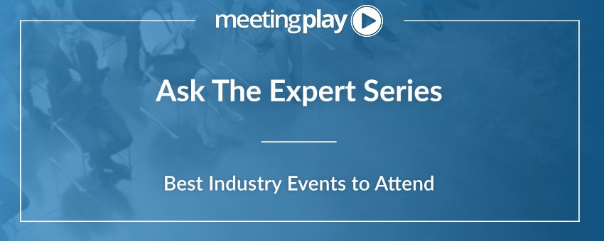 Ask the Experts: Best Industry Events