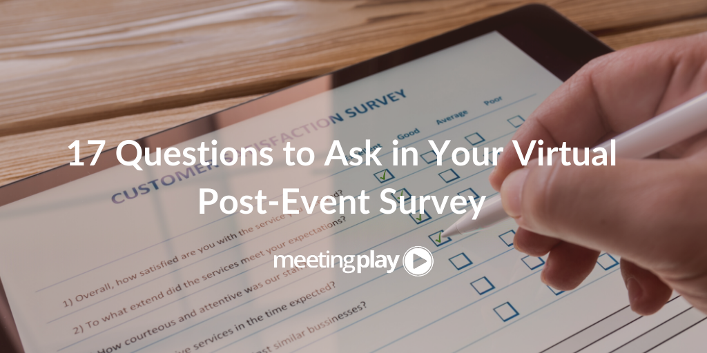 17 Questions to Ask in Your Virtual Post-Event Survey
